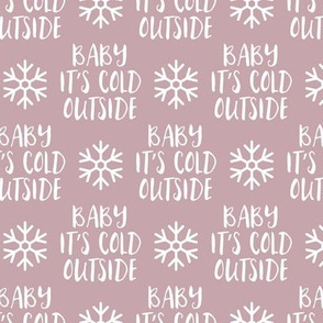 Baby It's Cold Outside -  mauve  - Christmas Winter Holiday - LAD19