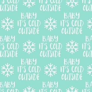 Baby It's Cold Outside -  aqua  - Christmas Winter Holiday - LAD19
