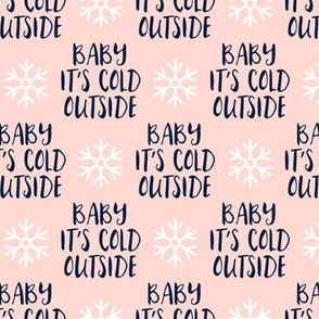 Baby It's Cold Outside -  navy on pink  - Christmas Winter Holiday - LAD19
