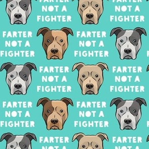 farter not a fighter - pit bulls - pitties - teal - LAD19