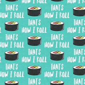 that's how I roll - sushi roll - teal - LAD19
