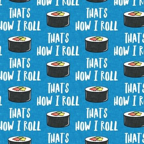 that's how I roll - sushi roll - blue - LAD19