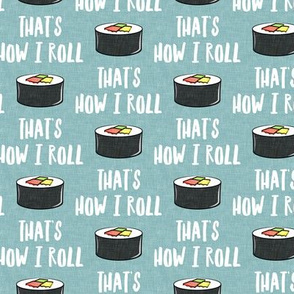 that's how I roll - sushi roll - dusty blue - LAD19