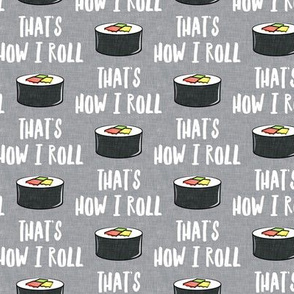 that's how I roll - sushi roll - grey - LAD19