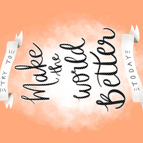 Make the World a Better Place - Handlettered