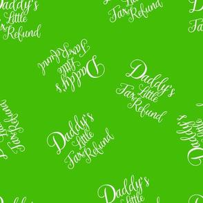 daddy's little tax refund on green
