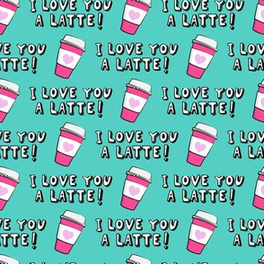 I love you latte! - teal and pink - heart coffee latte cup - valentines - LAD19