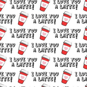 I love you latte! - white - heart coffee latte cup - valentines - LAD19