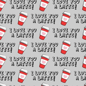 I love you latte! - red and grey - heart coffee latte cup - valentines - LAD19