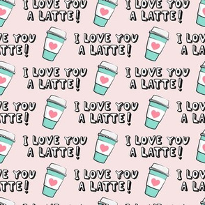I love you latte! - light pink - heart coffee latte cup - valentines - LAD19