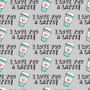 I love you latte! - grey  - heart coffee latte cup - valentines - LAD19