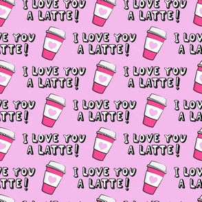 I love you latte! - pink - heart coffee latte cup - valentines - LAD19
