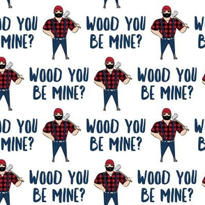 wood you be mine? - lumberjack Valentine's Day - white - LAD19