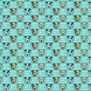(micro scale) farter not a fighter - pit bulls - pitties - teal - LAD19BS
