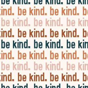 be kind. - multi colored - rust, pink, blue - LAD19