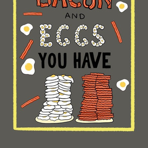 All of the Bacon and Eggs You Have - Grey