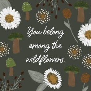 """6"""" square: you belong among the wildflowers green"""