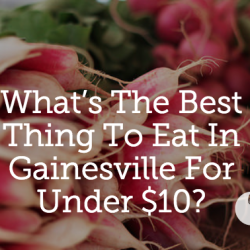 What's The Best Thing To Eat In Gainesville For Under $10?