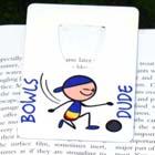 Bowls Dude Bookmark
