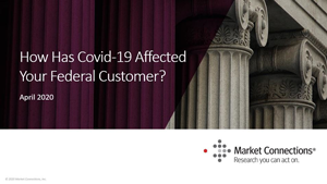 How has COVID-19 affected your federal customer