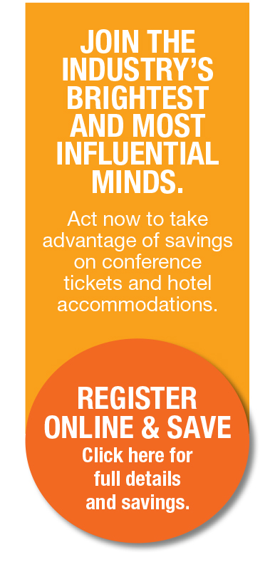 Join the industry's brightest and most influential minds. Register online & save. Click here for full details and savings.