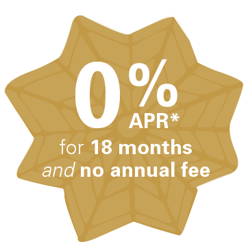 0% APR* for 18 months and no annual fee