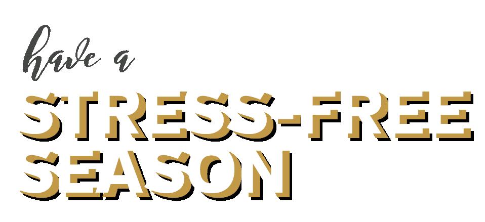 have a stress-free season