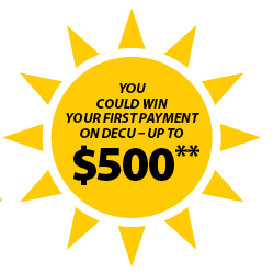 You could win your first payment on DECU – up to $500**