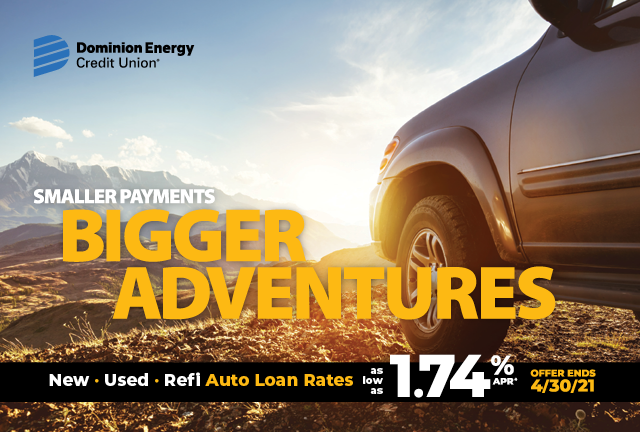 Smaller Payments BIGGER ADVENTURES New • Used • Refi Auto Loan Rates as low as 1.74% APR* E