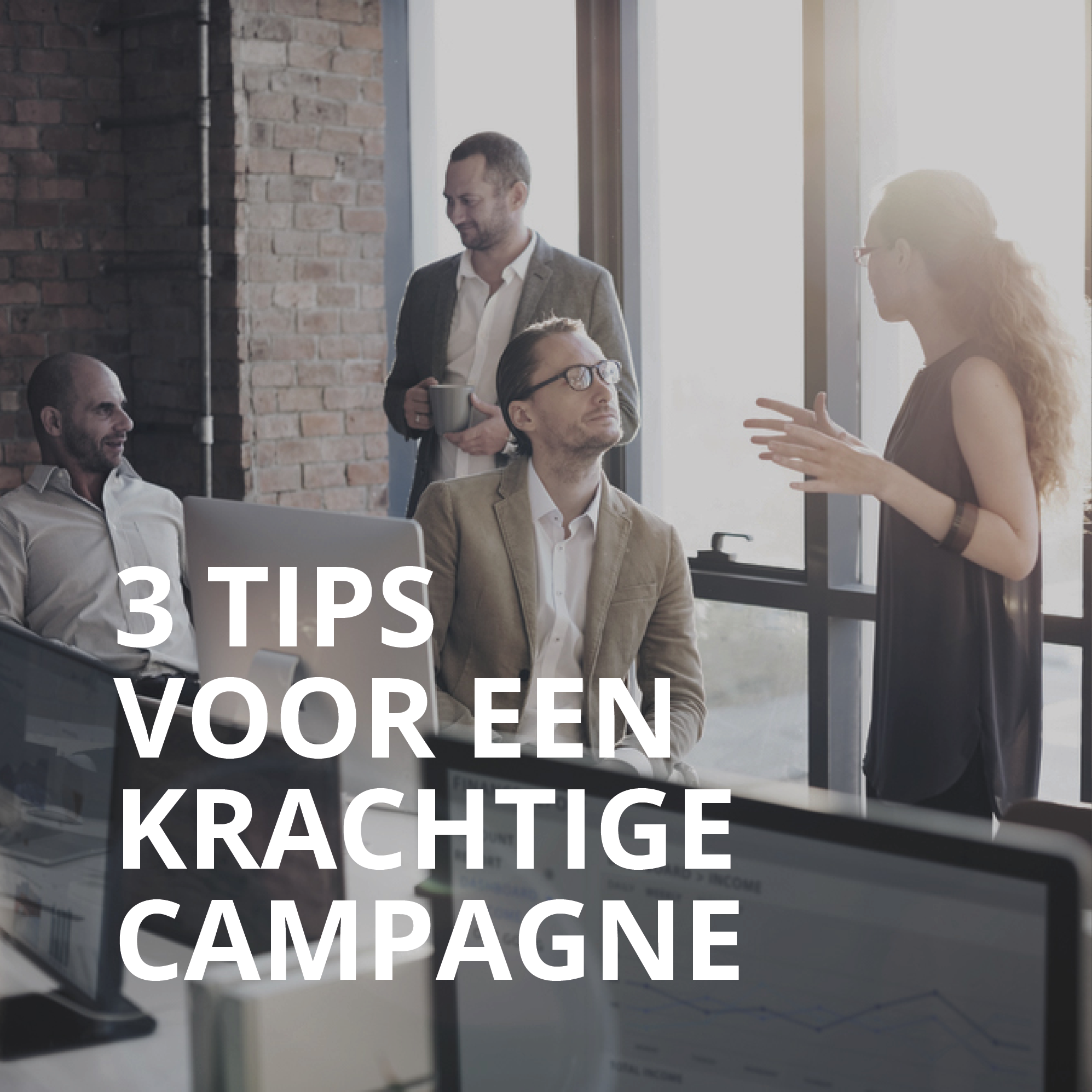 3 tips voor een krachtige campagne