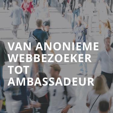 Van anonieme webbezoeker tot ambassadeur