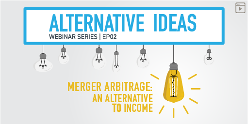 Link to webinar on Alternative Ideas: Merger Arbitrage: An Alternative to Income