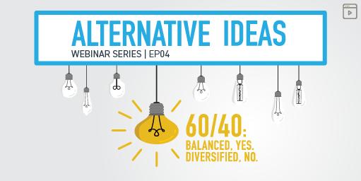 Link to webinar on Alternative Ideas: Multi-Asset Strategy - 60/40: Balanced, Yes. Diversified, No.