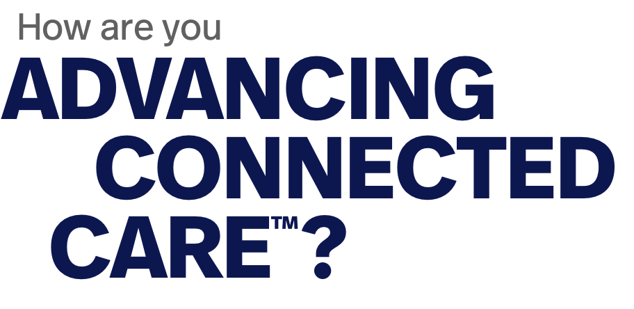 How are you advancing connected care?