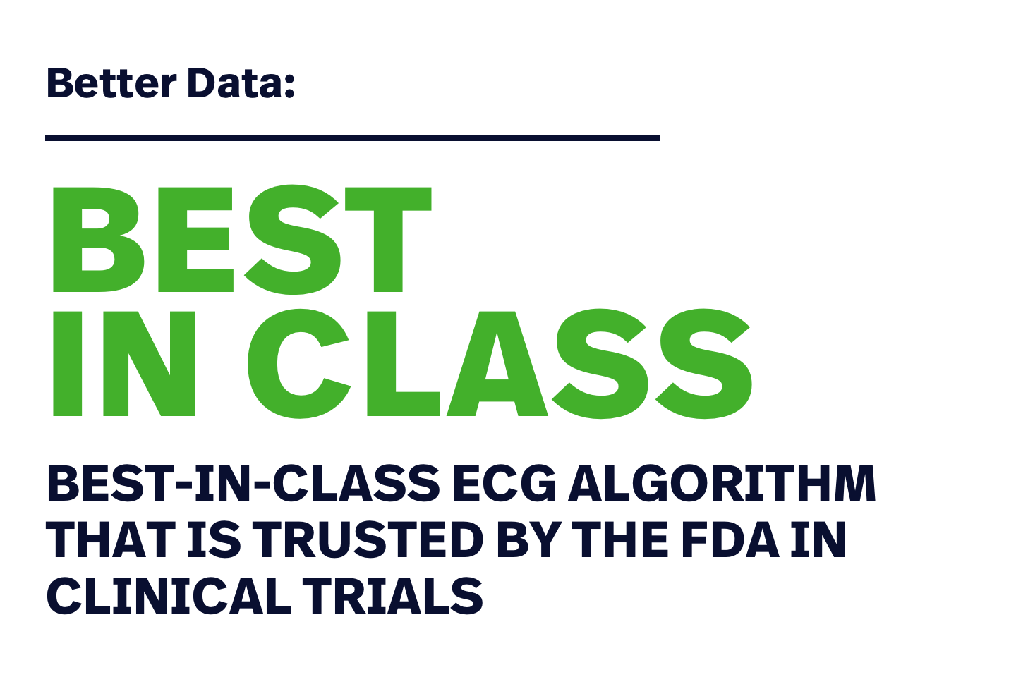 Better data: best in class ECG algorithm that is trusted by the FDA in clinical trials