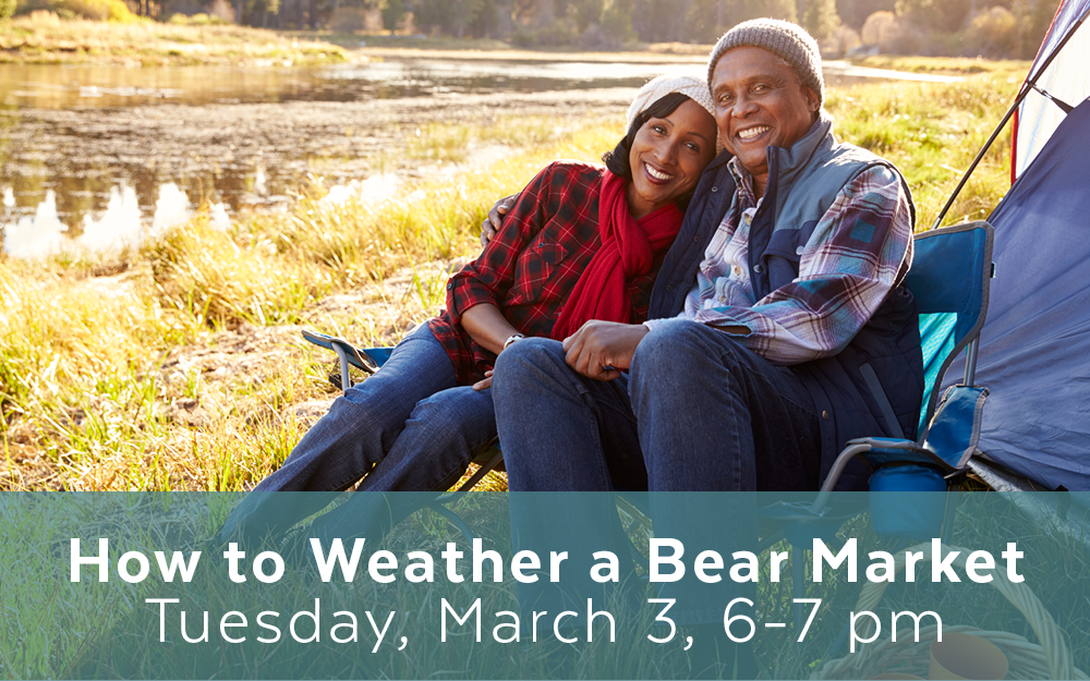 How to Weather a Bear Market Tuesday March 3, 6-7 pm