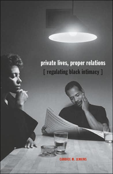 Private Lives, Proper Relations: Regulating Black Intimacy