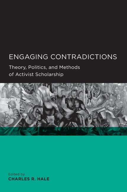 Engaging Contradictions: Theory, Politics, and Methods of Activist Scholarship