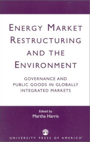 Energy Market Restructuring and the Environment: Governance and Public Goods in Globalized Markets