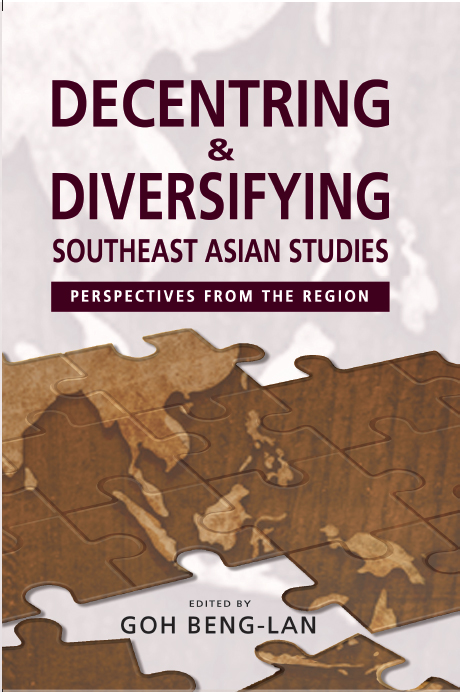 Decentring and Diversifying Southeast Asian Studies: Perspectives from the Region