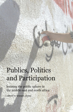 Publics, Politics and Participation: Locating the Public Sphere in the Middle East and North Africa
