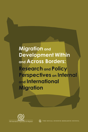 Migration and Development Within and Across Borders: Research and Policy Perspectives on Internal and International Migration