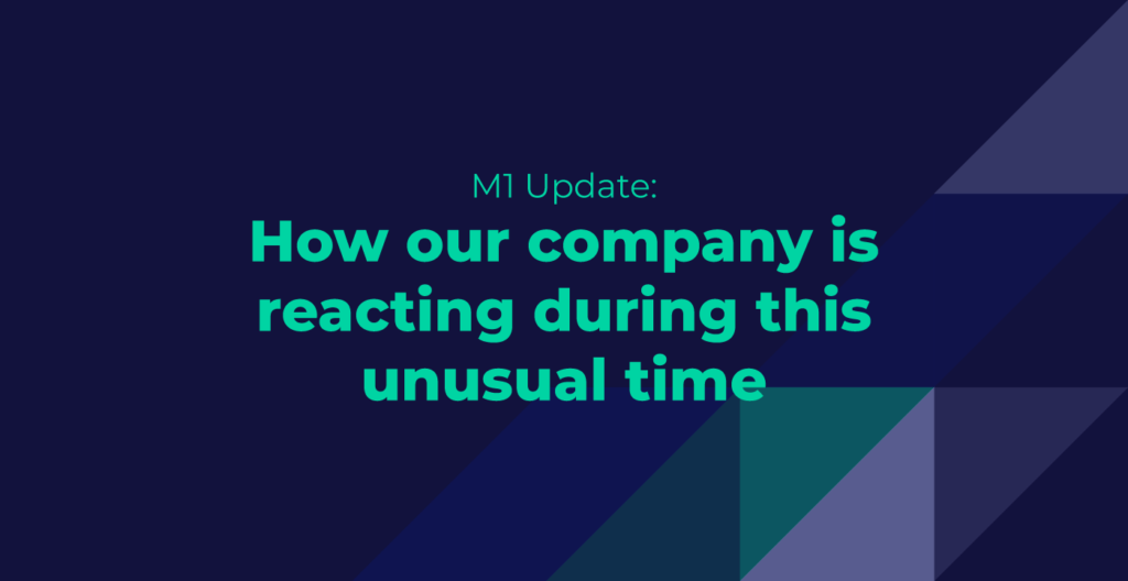 M1 update: How our company is reacting during this unusual time