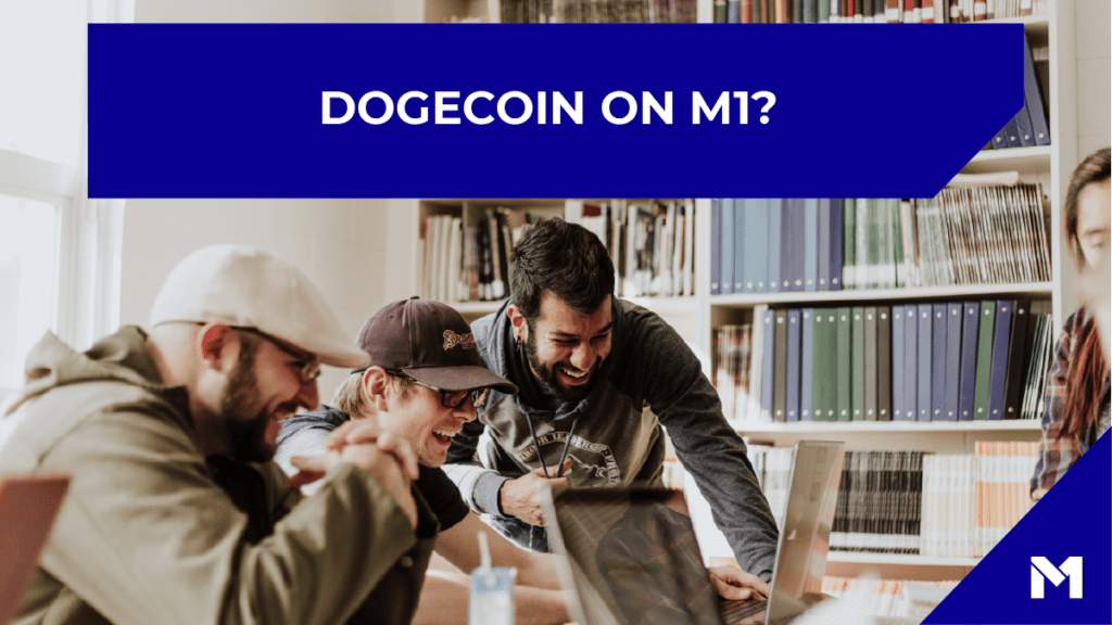 Dogecoin on M1? with the M1 logo in the bottom right corner in front of an image of three friends viewing a laptop screen
