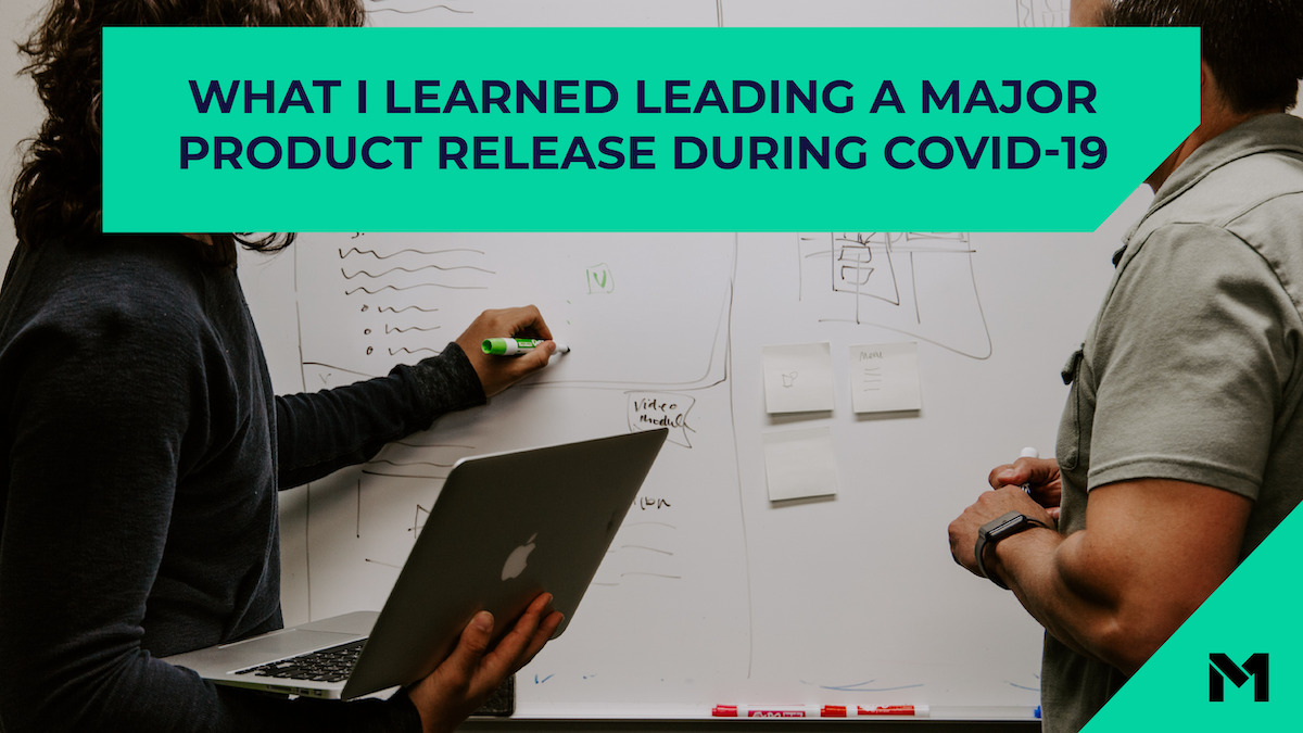 People drawing on whiteboard with text that reads what I learned leading a major product release during COVID-19