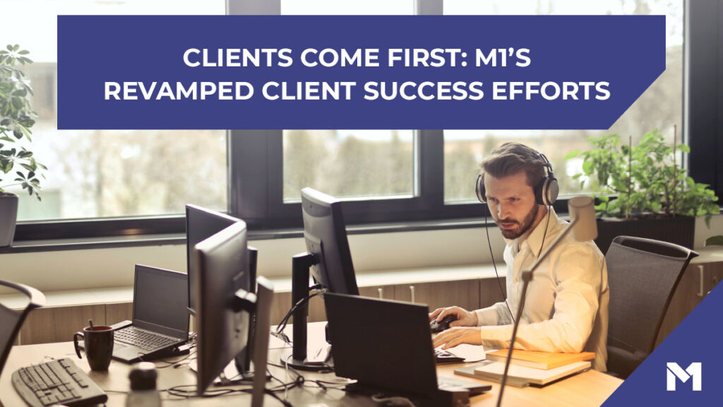 Clients come first M1's revamped Client Success efforts with a photo of a man providing phone support at a computer