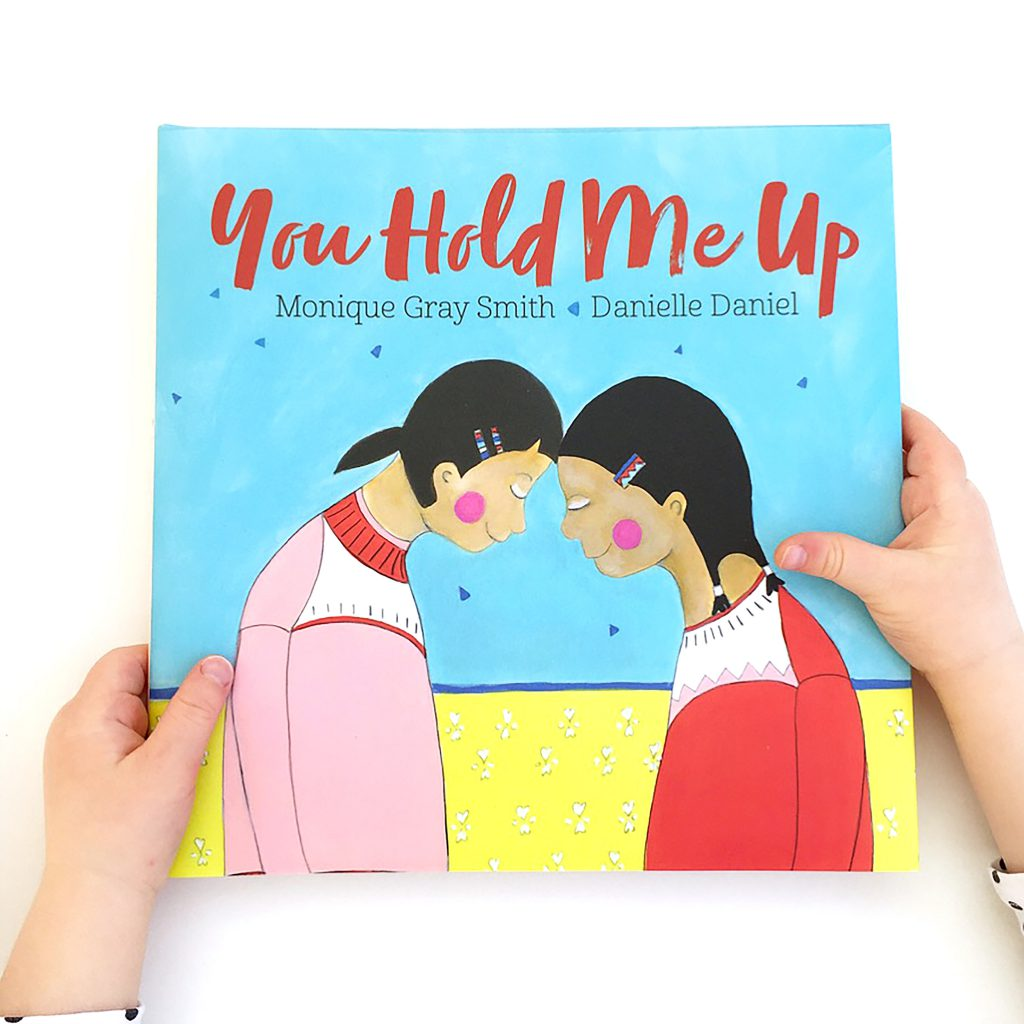 You Hold Me Up by Monique Gray Smith and illustrated by Danielle Daniel