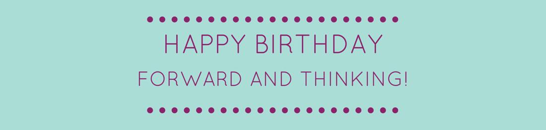 Forward And Thinking Birthday!
