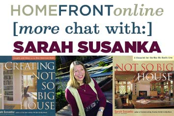 HOMEFRONT [more chat with:] Sarah Susanka