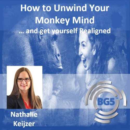 How To Unwind Your Monkey Mind - and get yourself Realigned